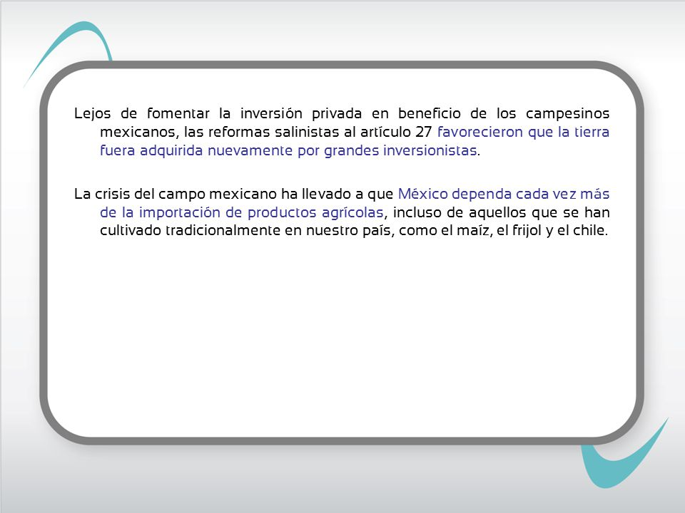 Lejos de fomentar la inversión privada en beneficio de los campesinos mexicanos, las reformas salinistas al artículo 27 favorecieron que la tierra fuera adquirida nuevamente por grandes inversionistas.