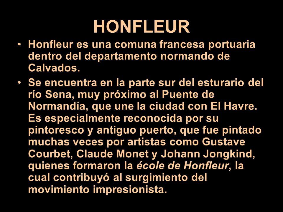 HONFLEUR Honfleur es una comuna francesa portuaria dentro del departamento normando de Calvados.