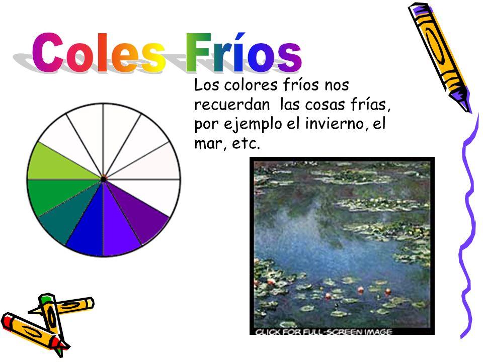 Coles Fríos Los colores fríos nos recuerdan las cosas frías, por ejemplo el invierno, el mar, etc.