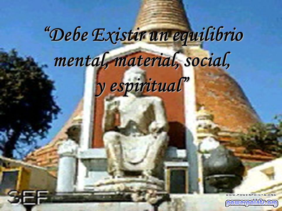 Debe Existir un equilibrio mental, material, social,