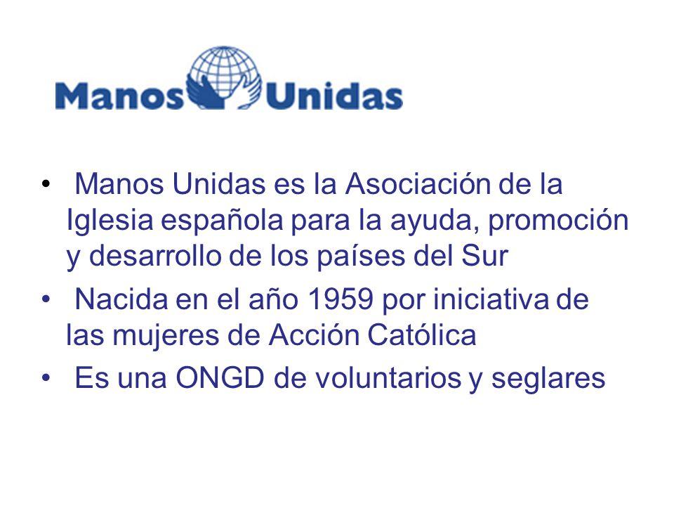 Manos Unidas es la Asociación de la Iglesia española para la ayuda, promoción y desarrollo de los países del Sur