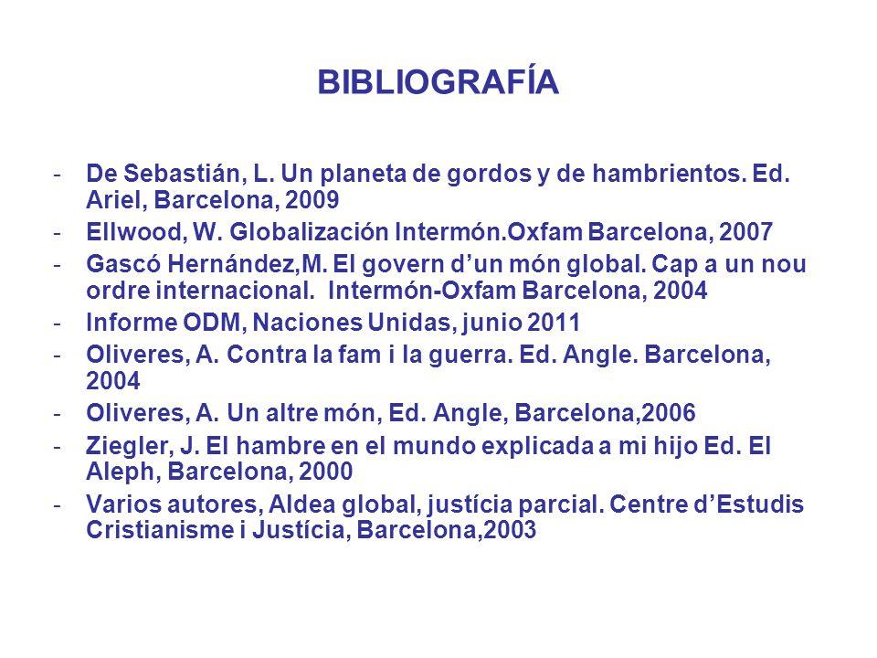 BIBLIOGRAFÍA De Sebastián, L. Un planeta de gordos y de hambrientos. Ed. Ariel, Barcelona, 2009.