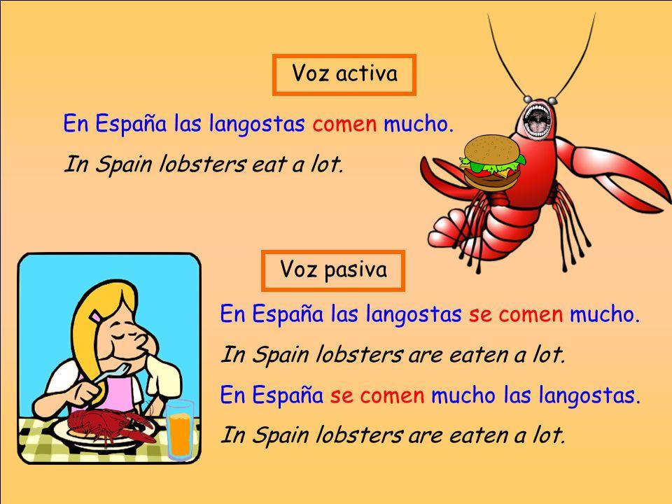 Voz activa En España las langostas comen mucho. In Spain lobsters eat a lot. Voz pasiva. En España las langostas se comen mucho.