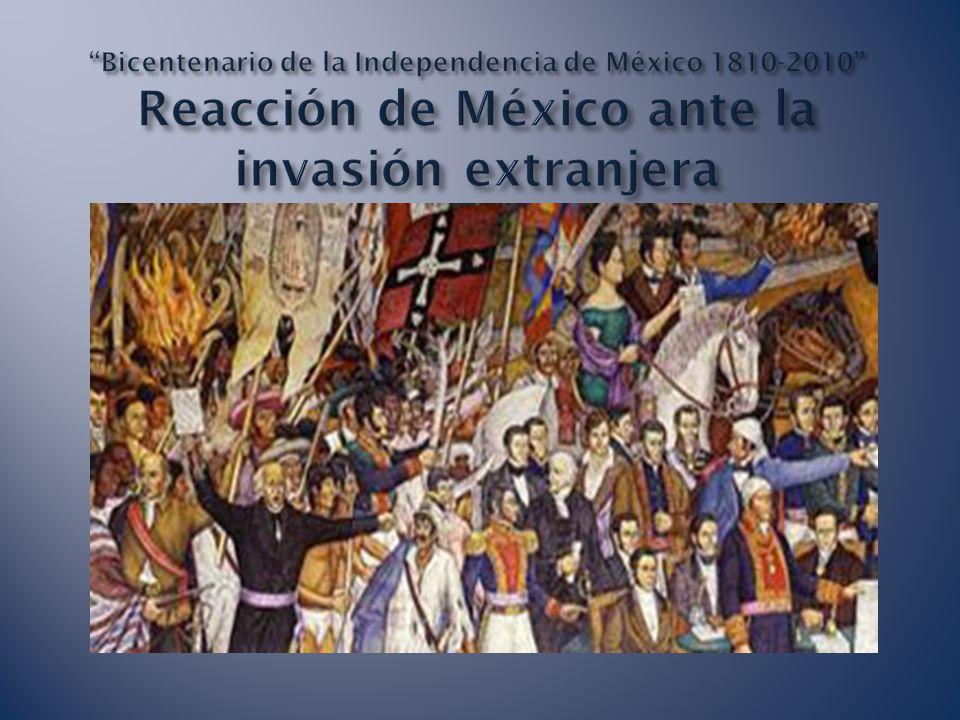 Bicentenario de la Independencia de México 1810-2010 Reacción de México ante la invasión extranjera