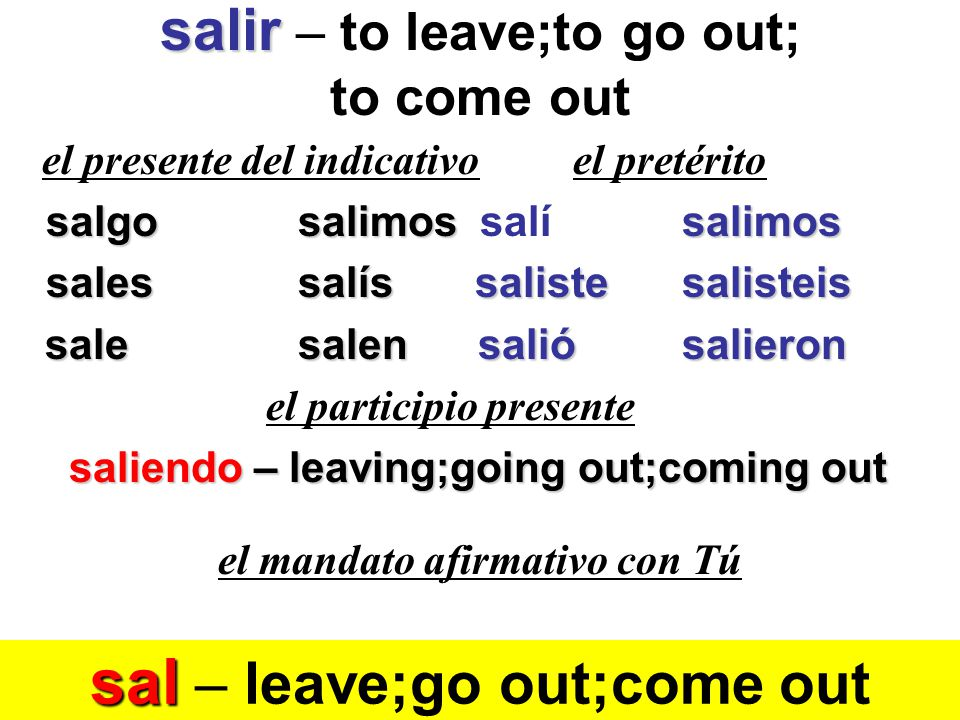 salir – to leave;to go out; to come out