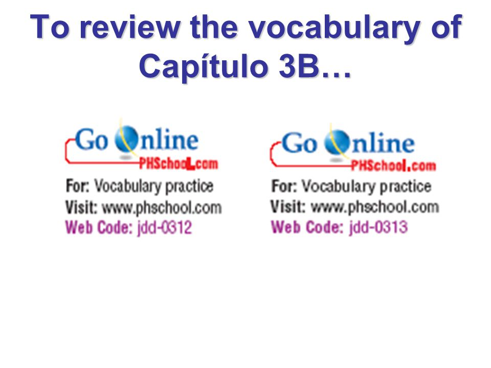 To review the vocabulary of Capítulo 3B…