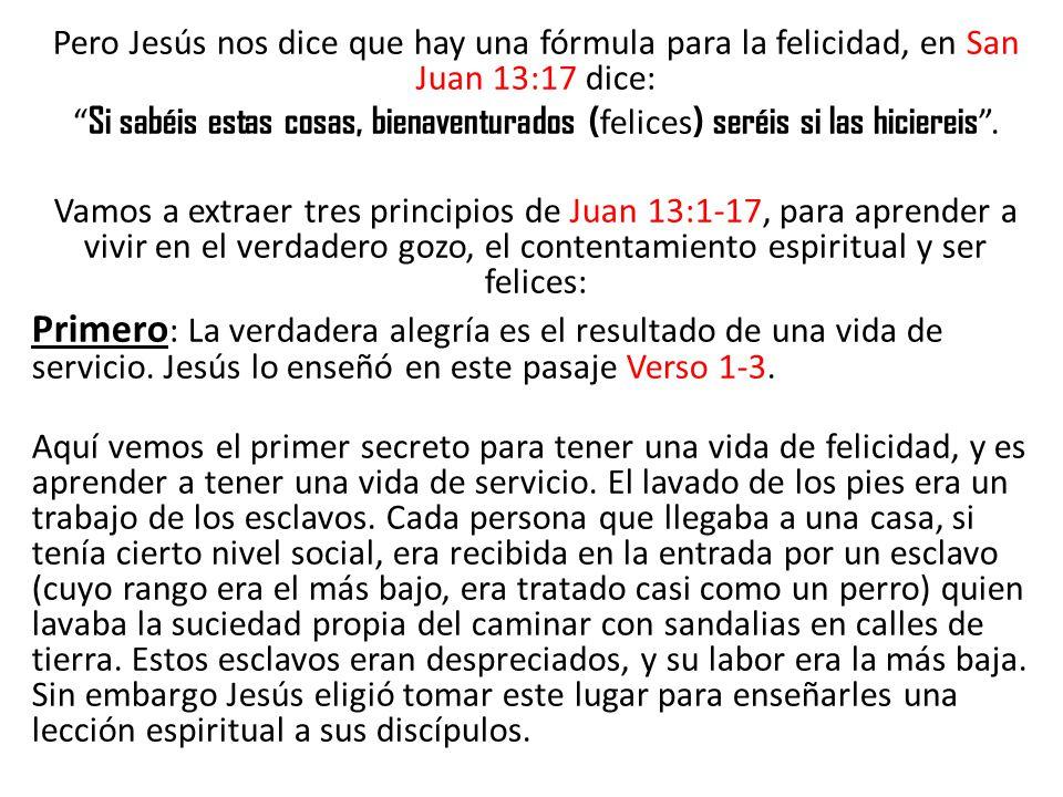 Pero Jesús nos dice que hay una fórmula para la felicidad, en San Juan 13:17 dice: