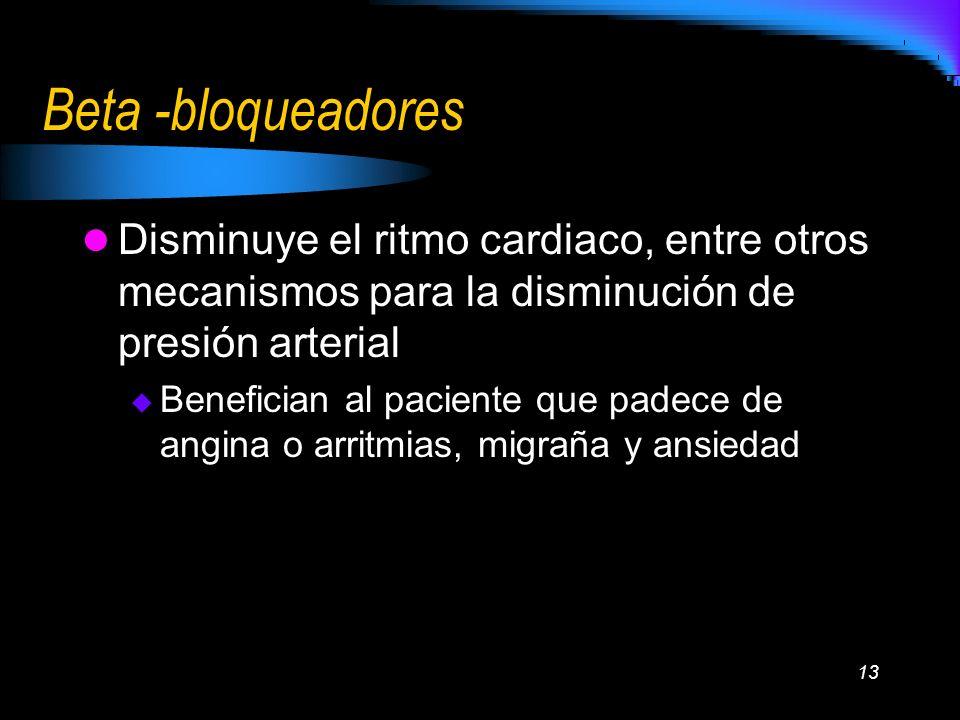 Beta -bloqueadores Disminuye el ritmo cardiaco, entre otros mecanismos para la disminución de presión arterial.