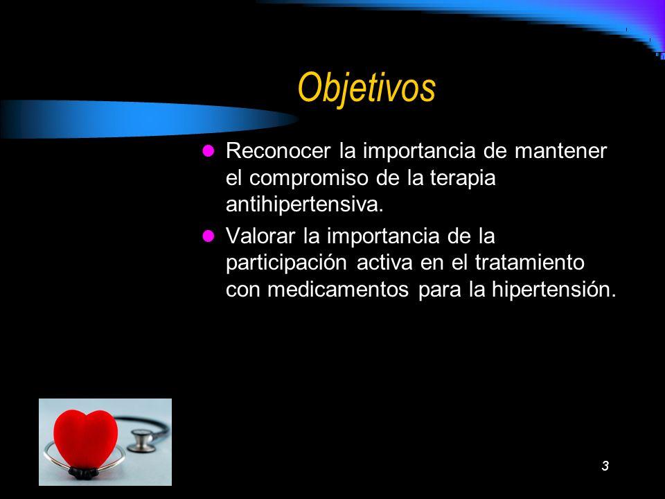 Objetivos Reconocer la importancia de mantener el compromiso de la terapia antihipertensiva.