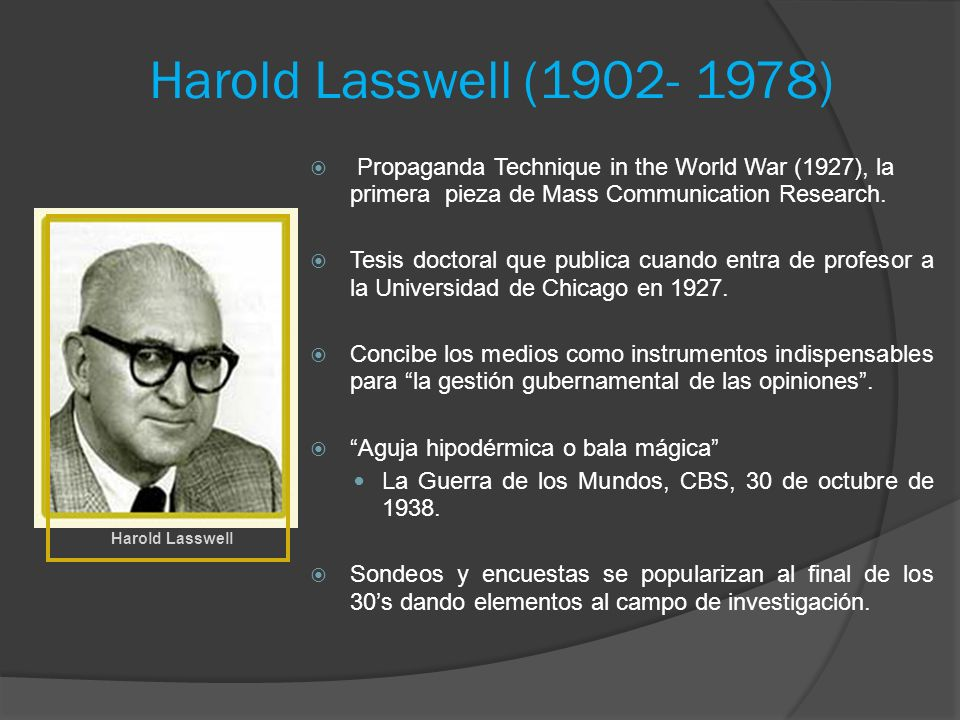 Harold Lasswell (1902- 1978) Propaganda Technique in the World War (1927), la primera pieza de Mass Communication Research.