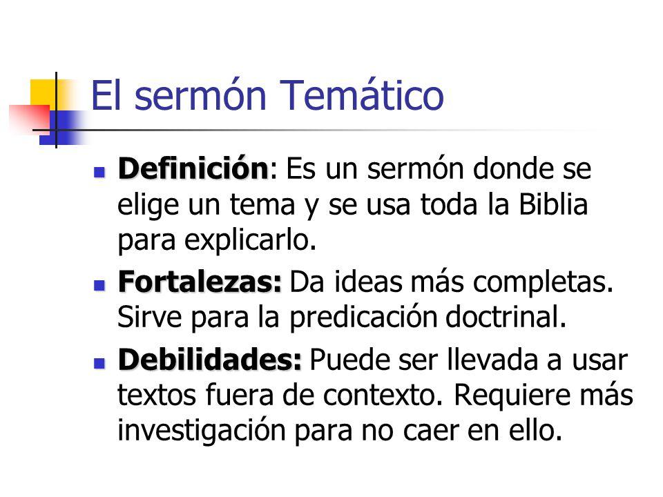 El sermón Temático Definición: Es un sermón donde se elige un tema y se usa toda la Biblia para explicarlo.