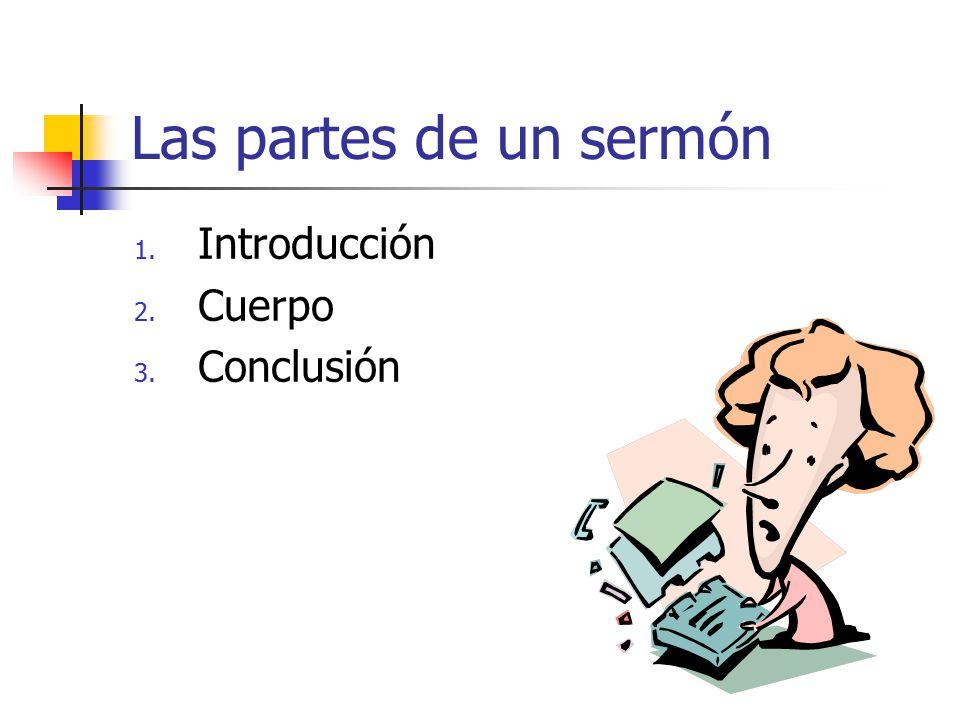 Las partes de un sermón Introducción Cuerpo Conclusión