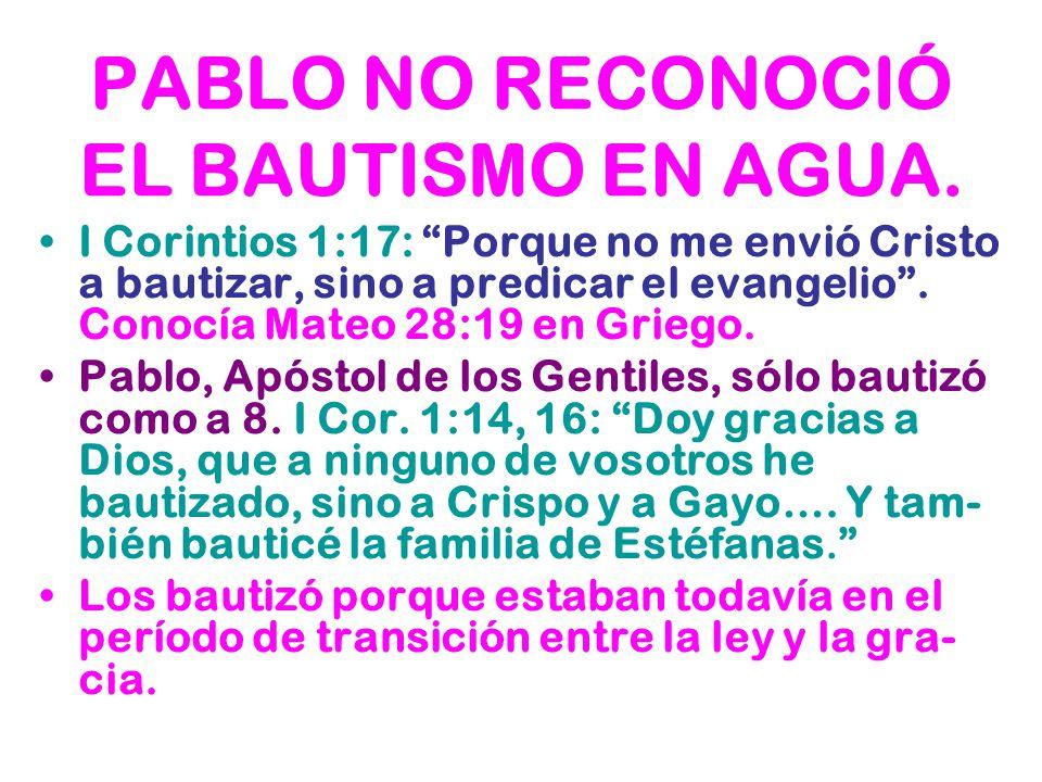 PABLO NO RECONOCIÓ EL BAUTISMO EN AGUA.