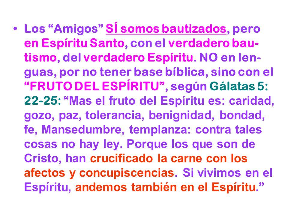 Los Amigos SÍ somos bautizados, pero en Espíritu Santo, con el verdadero bau-tismo, del verdadero Espíritu.