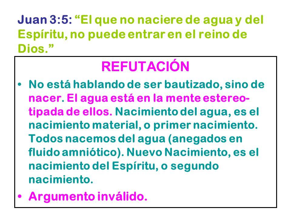 Juan 3:5: El que no naciere de agua y del Espíritu, no puede entrar en el reino de Dios.