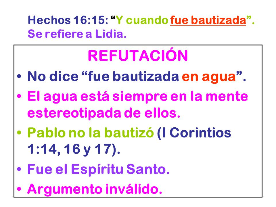 Hechos 16:15: Y cuando fue bautizada . Se refiere a Lidia.