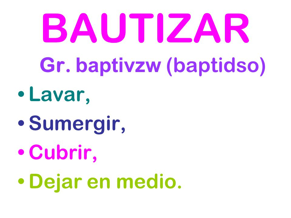 Gr. baptivzw (baptidso)