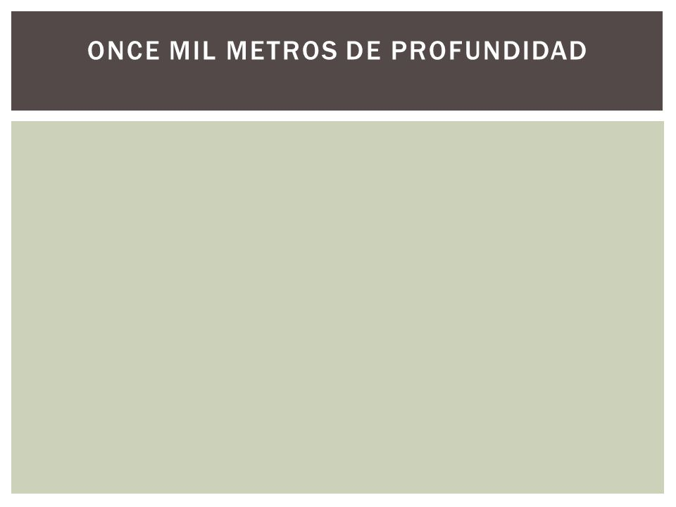 ONCE MIL METROS DE PROFUNDIDAD