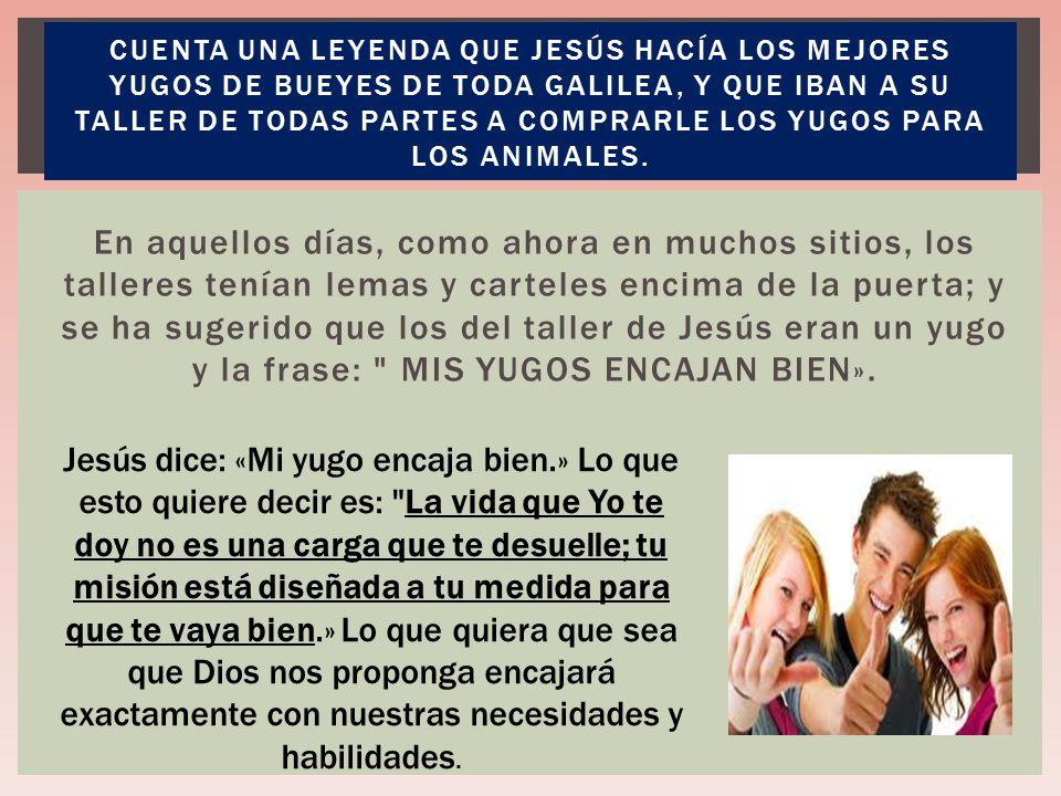 Cuenta una leyenda que Jesús hacía los mejores yugos de bueyes de toda Galilea, y que iban a Su taller de todas partes a comprarle los yugos para los animales.