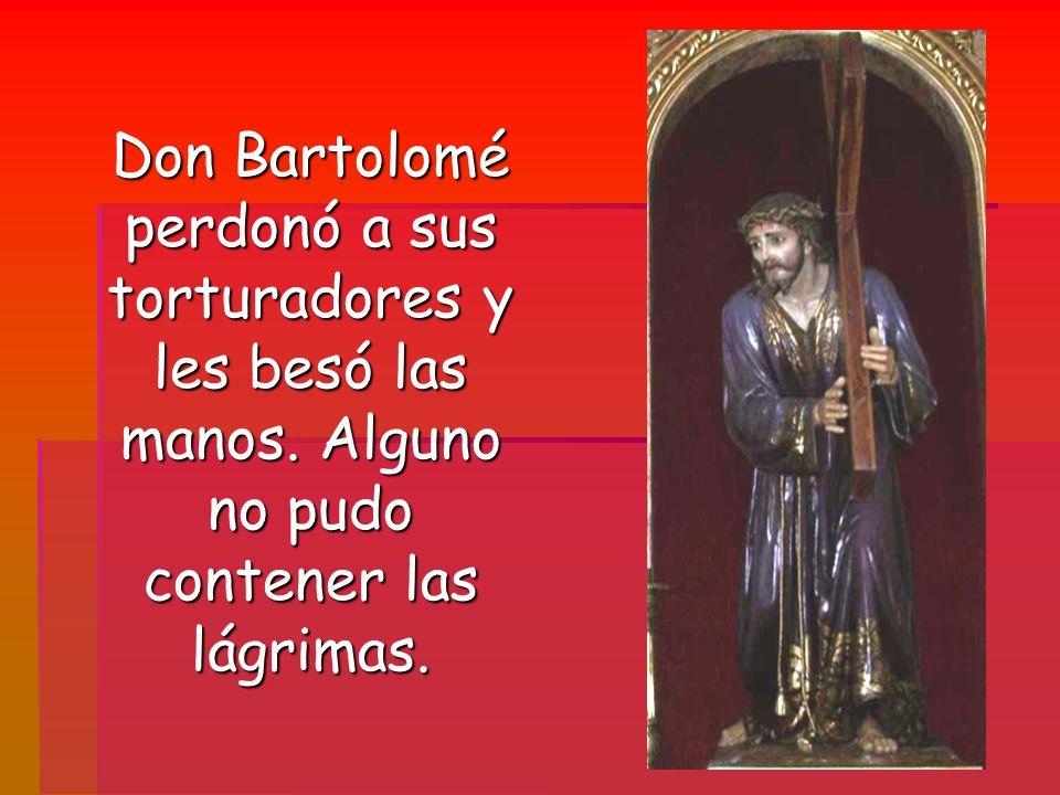 Don Bartolomé perdonó a sus torturadores y les besó las manos