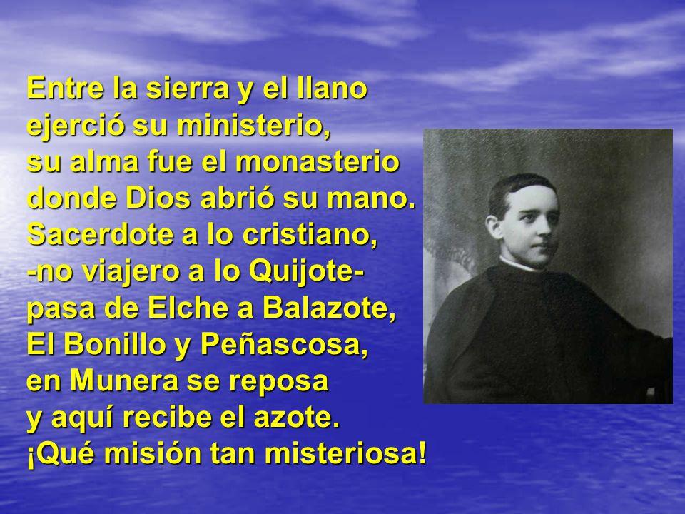 Entre la sierra y el llano ejerció su ministerio, su alma fue el monasterio donde Dios abrió su mano.