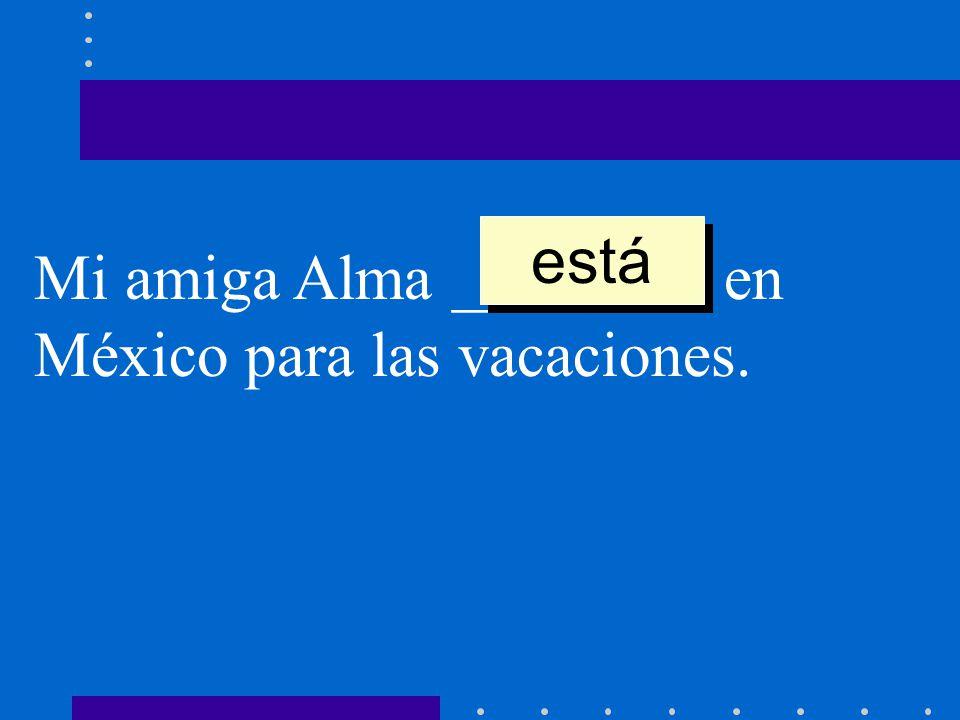 está Mi amiga Alma ________ en México para las vacaciones.