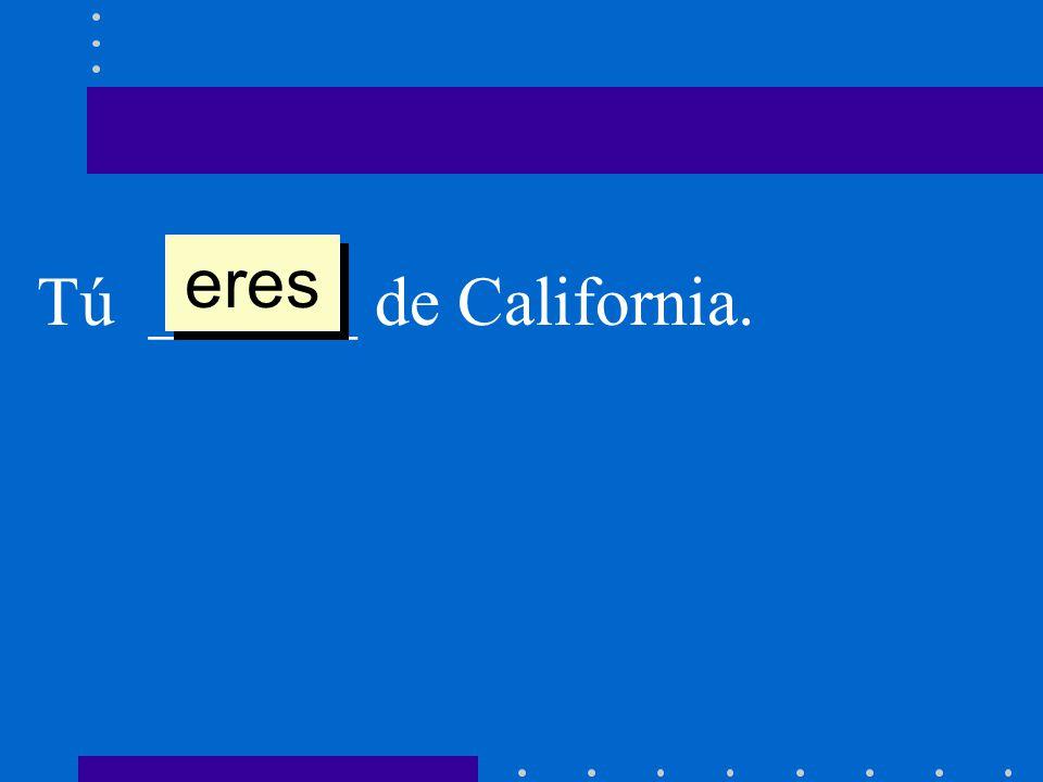 eres Tú ______ de California.
