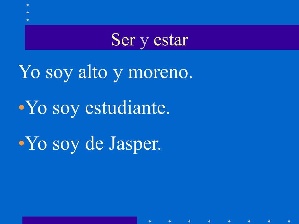 Ser y estar Yo soy alto y moreno. Yo soy estudiante. Yo soy de Jasper.