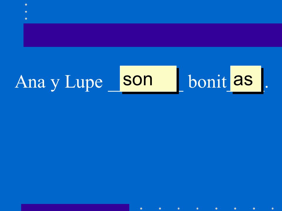 son as Ana y Lupe ________ bonit____.