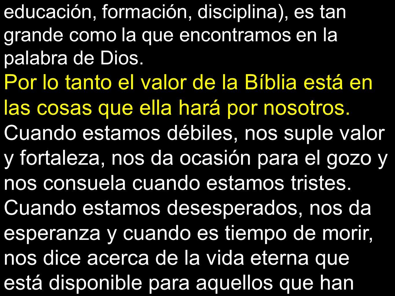 Conclusión: ninguna instrucción (enseñanza, educación, formación, disciplina), es tan grande como la que encontramos en la palabra de Dios.