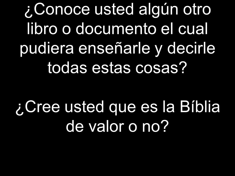 ¿Cree usted que es la Bíblia de valor o no