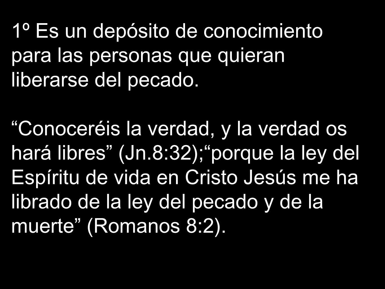 1º Es un depósito de conocimiento para las personas que quieran liberarse del pecado.