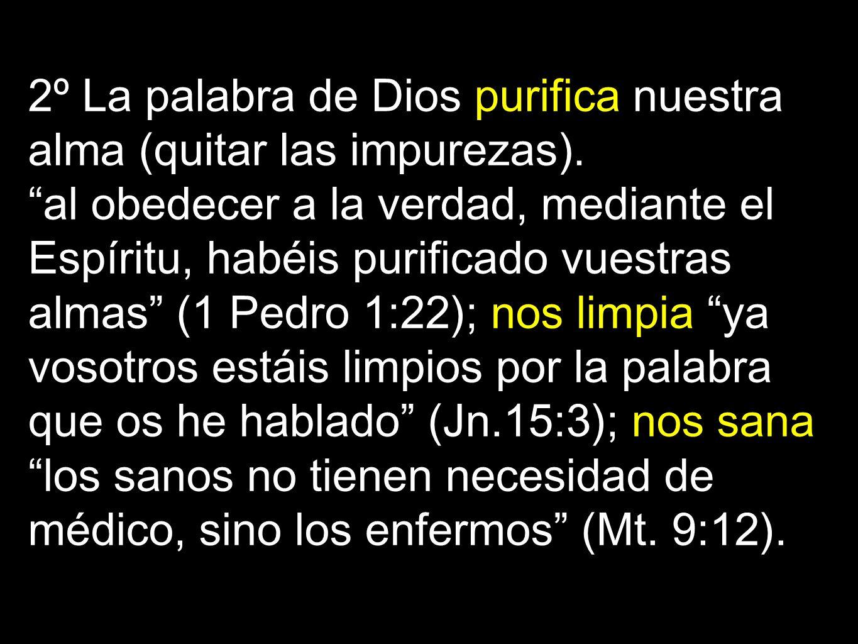 2º La palabra de Dios purifica nuestra alma (quitar las impurezas).