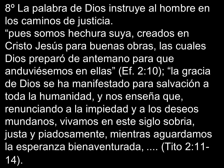 8º La palabra de Dios instruye al hombre en los caminos de justicia.