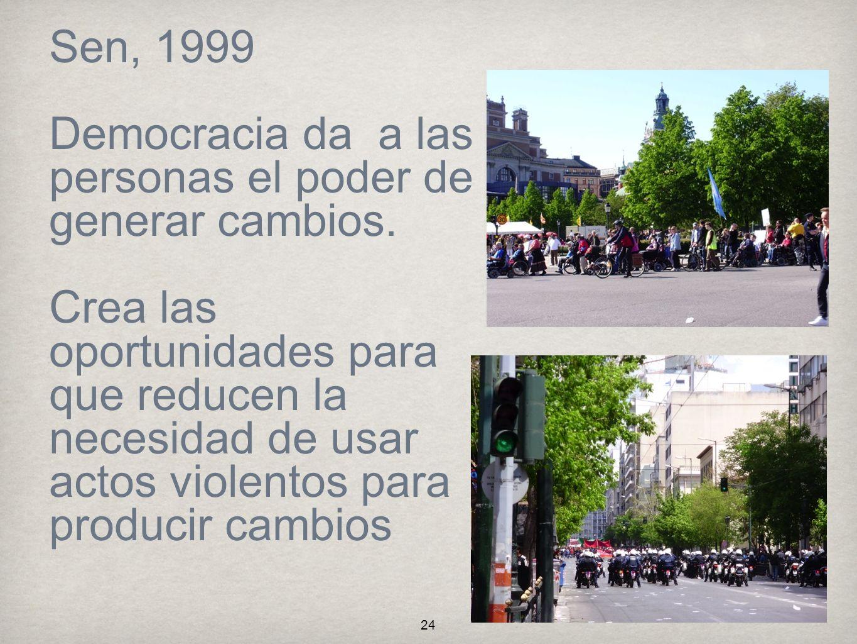 Sen, 1999 Democracia da a las personas el poder de generar cambios