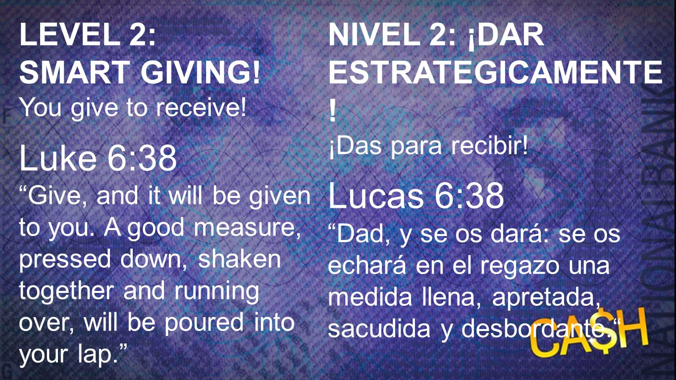 Level 2: Luke 6:38 LEVEL 2: SMART GIVING! You give to receive! Luke 6:38.