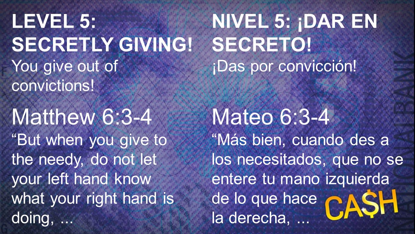 Level 5: Matthew 6:3-4 1 LEVEL 5: SECRETLY GIVING! You give out of convictions! Matthew 6:3-4.