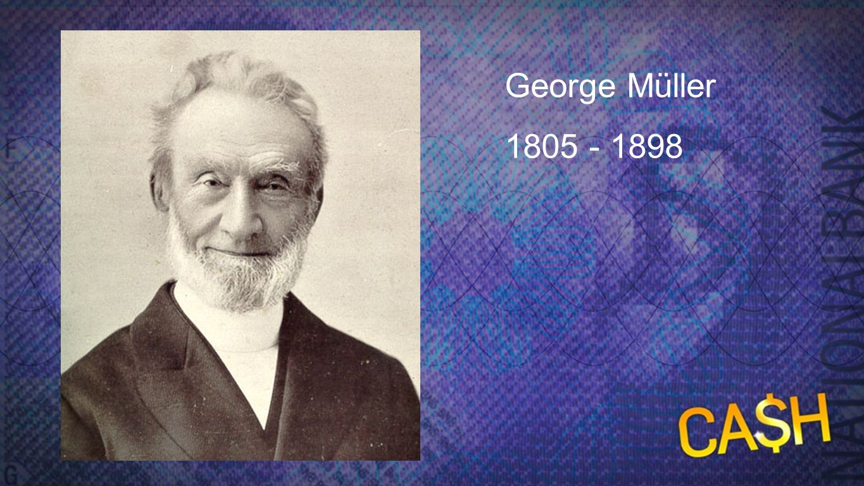 George Müller George Müller 1805 - 1898