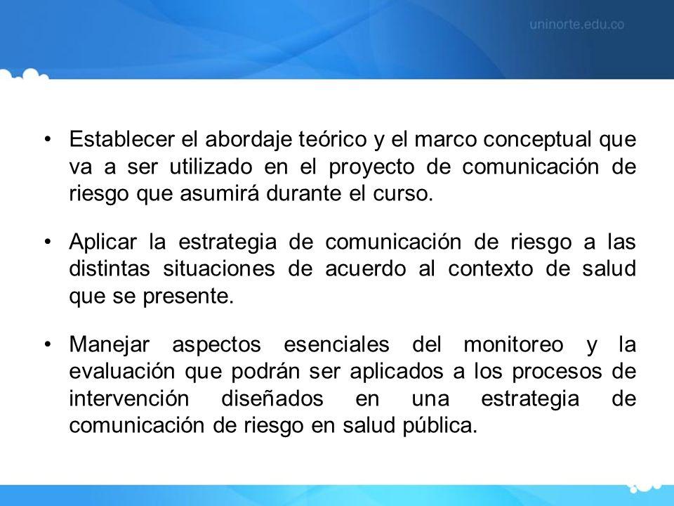 Establecer el abordaje teórico y el marco conceptual que va a ser utilizado en el proyecto de comunicación de riesgo que asumirá durante el curso.