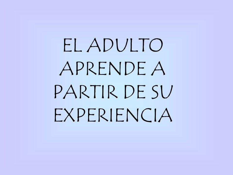 EL ADULTO APRENDE A PARTIR DE SU EXPERIENCIA