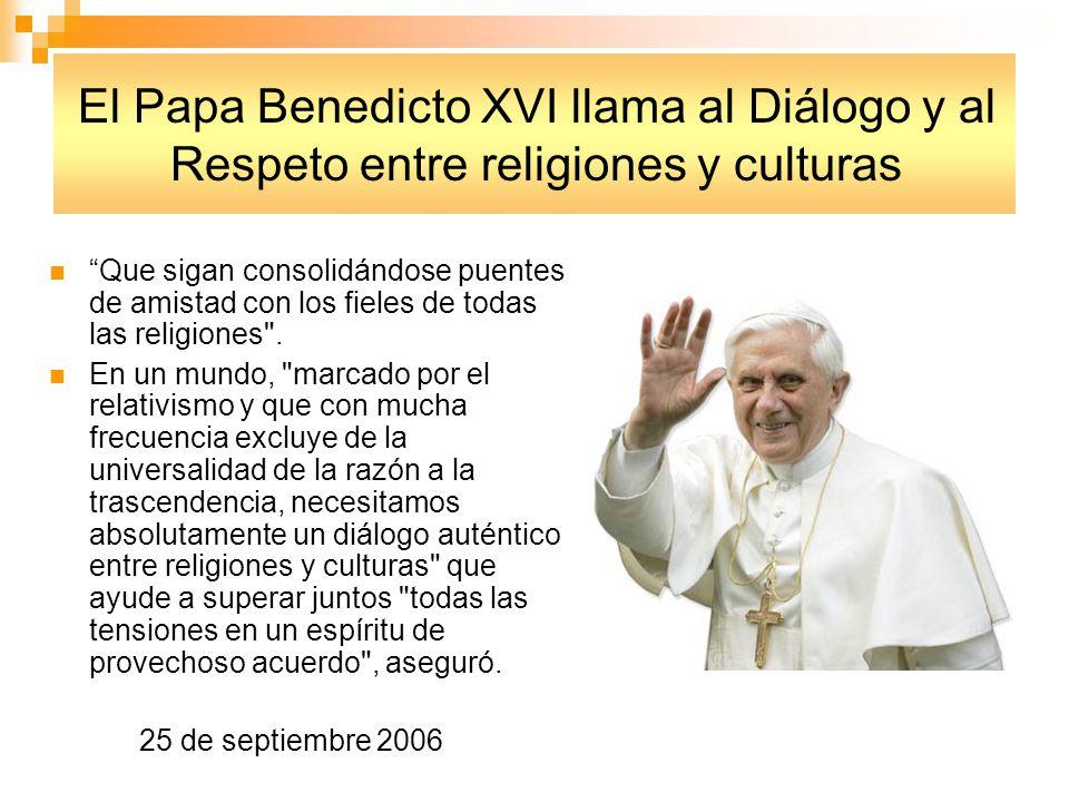 El Papa Benedicto XVI llama al Diálogo y al Respeto entre religiones y culturas