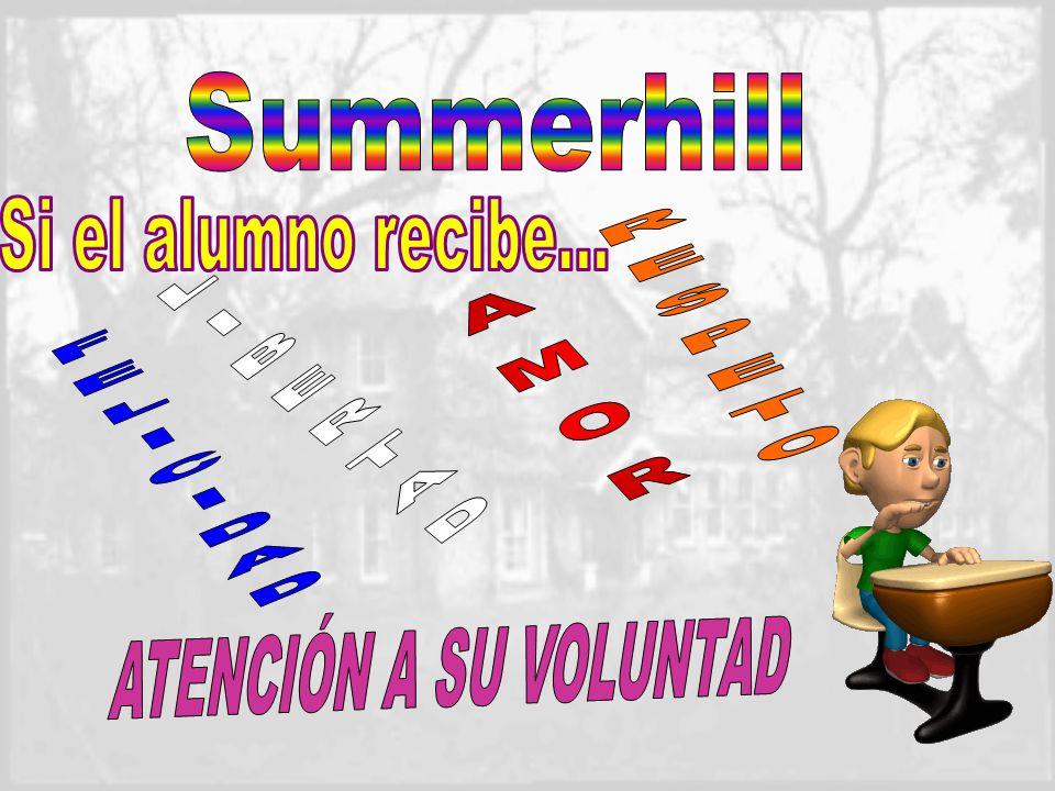 Summerhill Si el alumno recibe... RESPETO AMOR LIBERTAD FELICIDAD ATENCIÓN A SU VOLUNTAD