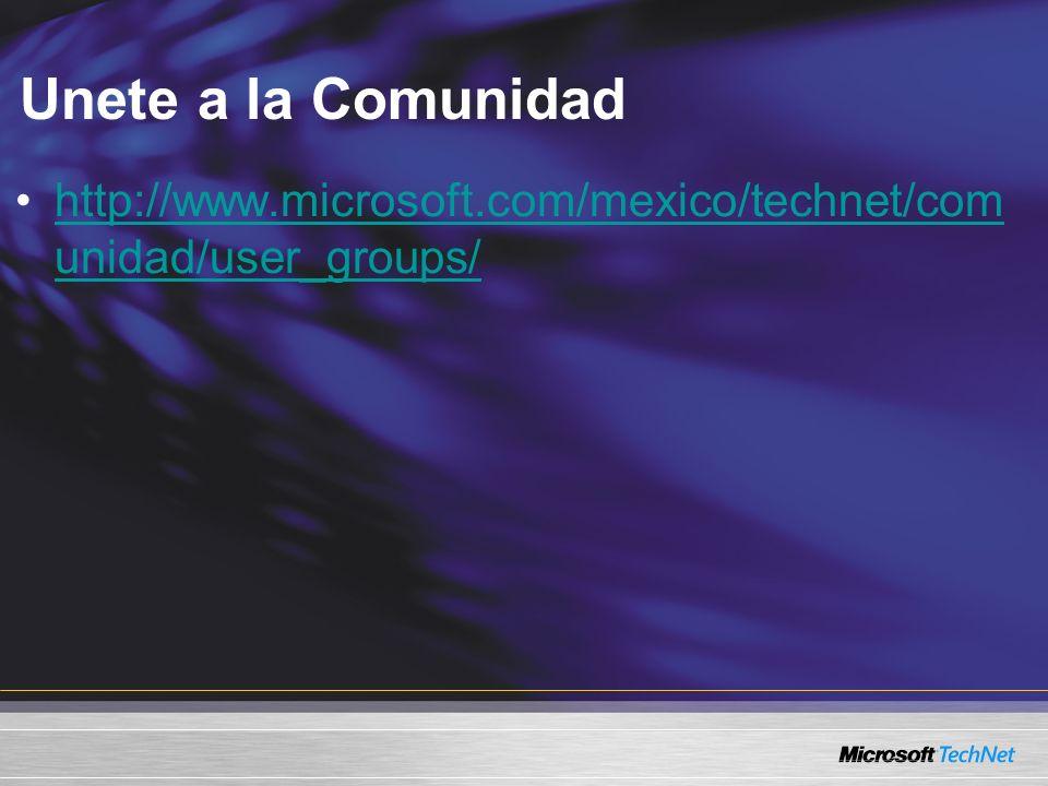 Unete a la Comunidad http://www.microsoft.com/mexico/technet/comunidad/user_groups/