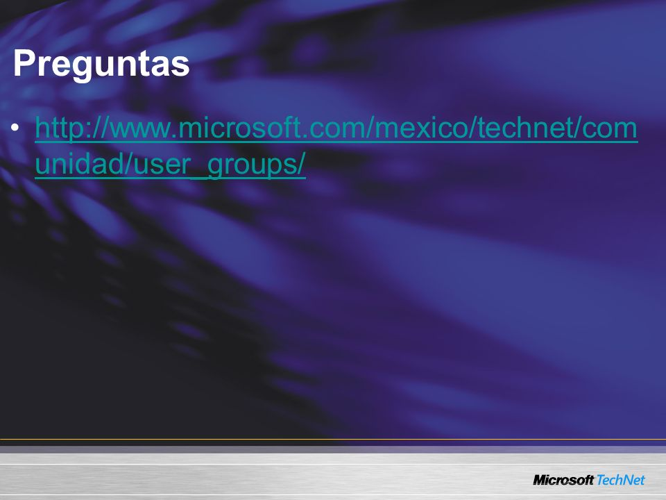 Preguntas http://www.microsoft.com/mexico/technet/comunidad/user_groups/