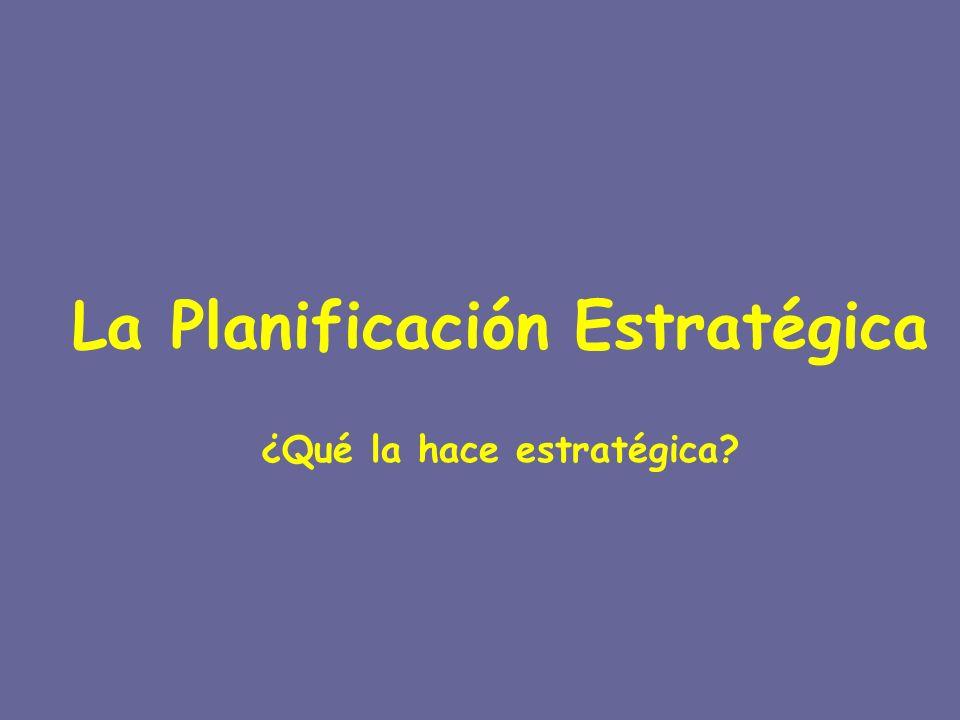 La Planificación Estratégica ¿Qué la hace estratégica