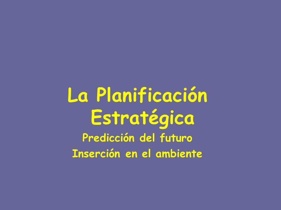 La Planificación Estratégica Inserción en el ambiente
