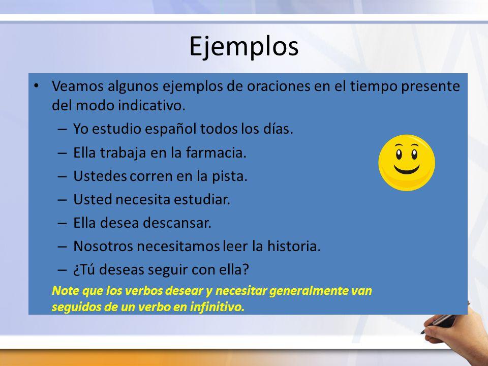 Ejemplos Veamos algunos ejemplos de oraciones en el tiempo presente del modo indicativo. Yo estudio español todos los días.