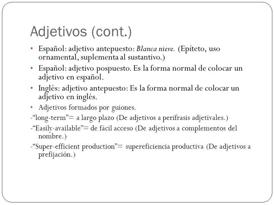 Adjetivos (cont.) Español: adjetivo antepuesto: Blanca nieve. (Epíteto, uso ornamental, suplementa al sustantivo.)