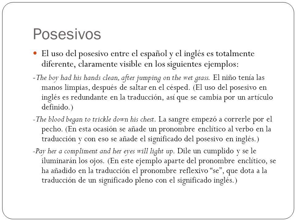 Posesivos El uso del posesivo entre el español y el inglés es totalmente diferente, claramente visible en los siguientes ejemplos: