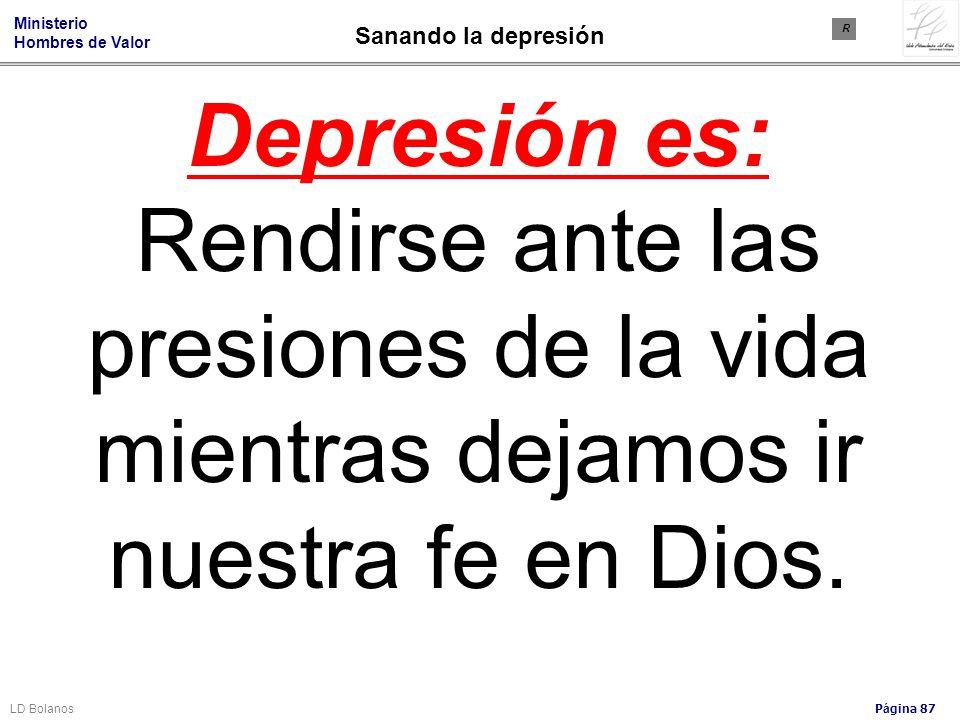 Sanando la depresión R. Depresión es: Rendirse ante las presiones de la vida mientras dejamos ir nuestra fe en Dios.